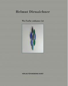 Helmut Dirnaichner, wo Farbe zuhause ist. Werkzyklen 1992-2017 erscheint im Verlag für moderne Kunst Wien 2017